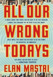 All Our Wrong Todays (Elan Mastai)