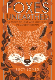 Foxes Unearthed: A Story of Love and Loathing in Modern Britain (Lucy Jones)