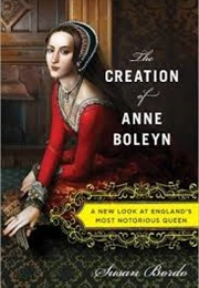 The Creation of Anne Boleyn (Susan Bordo)