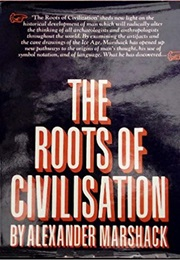 The Roots of Civilization (Alexander Marshack)