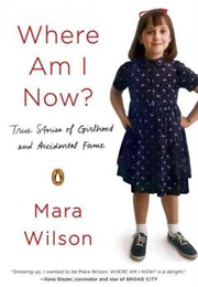 Where Am I Now?: True Stories of Girlhood and Accidental Fame (Mara Wilson)