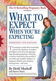 What to Expect When You're Expecting (Heidi Murkoff)