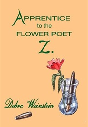Apprentice to the Flower Poet Z (Debra Weinstein)