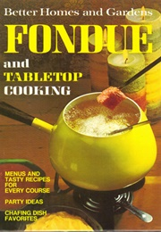 Better Homes and Gardens Fondue and Tabletop Cooking (Nancy Morton)