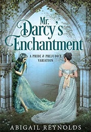 Mr. Darcy's Enchantment: A Pride & Prejudice Variation (Abigail Reynolds)