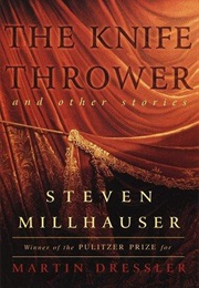 The Knife Thrower and Other Stories (Steven Millhauser)