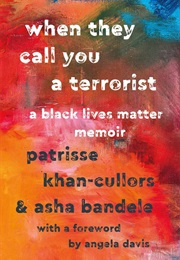 When They Call You a Terrorist: A Black Lives Matter Memoir (Patrisse Khan-Cullors and Asha Bandele)