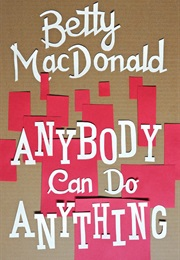 Anybody Can Do Anything (Betty MacDonald)