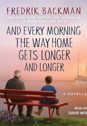 And Every Morning the Way Home Gets Longer and Longer (Fredrik Backman)