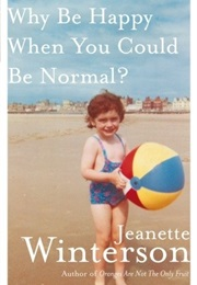 Why Be Happy When You Could Be Normal? (Jeanette Winterson)