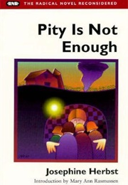 Pity Is Not Enough (Josephine Herbst)