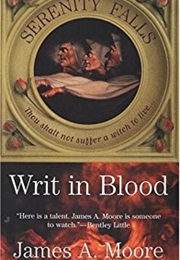 Writ in Blood (Serenity Falls Book One) (James A. Moore)