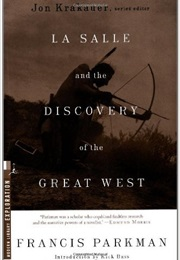 La Salle & the Discovery of the Great West (Francis Parkman)