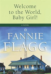 Welcome to the World, Baby Girl! (Fannie Flagg)