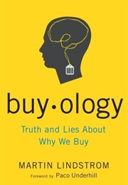 Buyology: Truth and Lies About Why We Buy and the New Science of Desire (Martin Lindström)