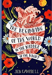 The Beginning of the World in the Middle of the Night (Jen Campbell)