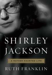 Shirley Jackson: A Rather Haunted Life (Ruth Franklin)