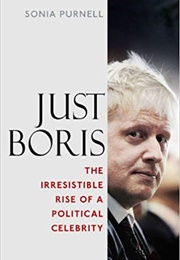 Just Boris: The Irresistible Rise of a Political Celebrity (Sonia Purnell)