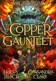 The Copper Gauntlet (Holly Black & Cassandra Clare)