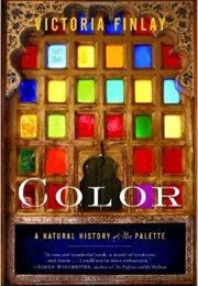 Color: A Natural History of the Palette (Victoria Finlay)