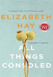 All Things Consoled (Elizabeth Hay)