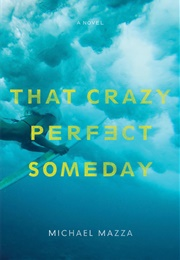 That Crazy Perfect Someday (Michael Mazza)