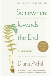 Somewhere Towards the End: A Memoir (Diana Athill)