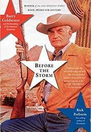 Before the Storm: Barry Goldwater and the Unmaking of the American Consensus (Rick Perlstein)