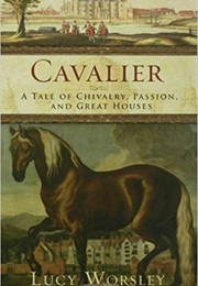Cavalier: A Tale of Chivaly, Passion, and Great Houses (Lucy Worsley)