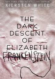 The Dark Descent of Elizabeth Frankenstein (Kiersten White)
