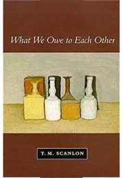 What We Owe to Each Other (T.M. Scanlon)