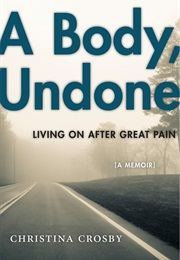 A Body Undone: Living on After Great Pain (Christina Crosby)