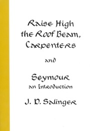 Raise High the Roof Beams, Carpenters and Seymour: An Introduction (J.D. Salinger)