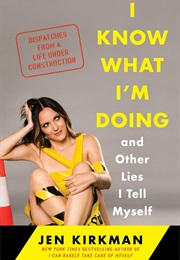 I Know What I'm Doing and Other Lies I Tell Myself (Jen Kirkman)