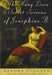 The Many Lives and Secret Sorrows of Josephine B (Sandra Gulland)