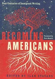 Becoming Americans: Four Centuries of Immigrant Writing (Ilan Stavans)