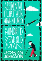 The Accidental Further Adventures of the Hundred-Year-Old Man (Jonas Jonasson)