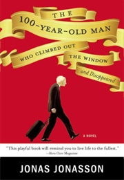 The 100-Year-Old Man Who Climbed Out the Window and Disappeared (Jonas Jonasson)