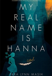 My Real Name Is Hanna (Tara Lynn Masih)