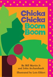 Chicka Chicka Boom Boom (Bill Martin, Jr., and John Archambault)