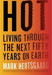 Hot: Living Through the Next 50 Years on Earth (Mark Hertsgaard)