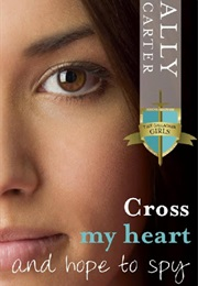 Cross My Heart and Hope to Spy (Ally Carter)
