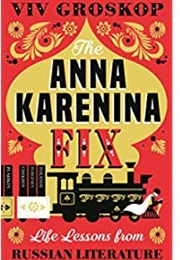 The Anna Karenina Fix: Life Lessons From Russian Literature (Viv Groskop)