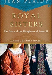 Royal Sisters: The Story of the Daughters of James II (Jean Plaidy)