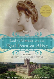 Lady Almina and the Real Downton Abbey: The Lost Legacy of Highclere Castle (Fiona Carnarvon)