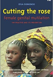 Cutting the Rose: Female Genital Mutilation: The Practice and Its Prevention (Efua Dorkenoo)