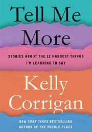Tell Me More (Kelly Corrigan)