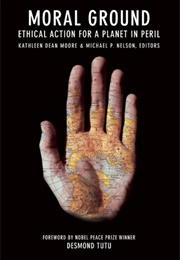 Moral Ground: Ethical Action for a Planet in Peril (Kathleen D Moore, Michael P. Nelson, Desmond Tutu)