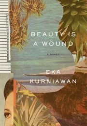 Beauty Is a Wound (Eka Kurniawan)