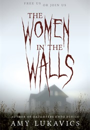 The Women in the Walls (Amy Lukavics)